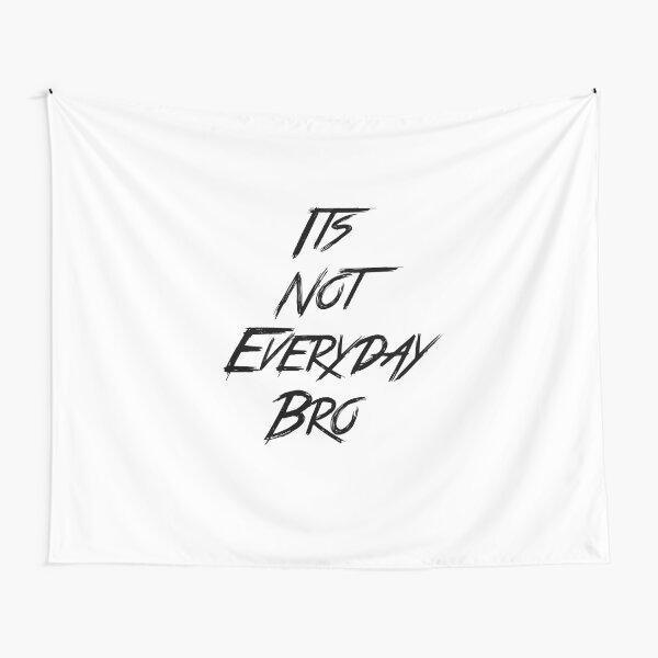 "'It's Not Everyday Bro"" Parody Tee Tapestry"