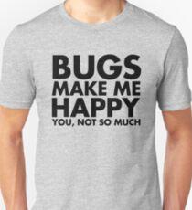 Bugs Make Me Happy Unisex T-Shirt