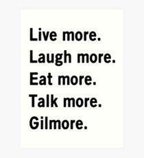 Live more. Laugh more. Eat more. Talk more. Gilmore. Art Print