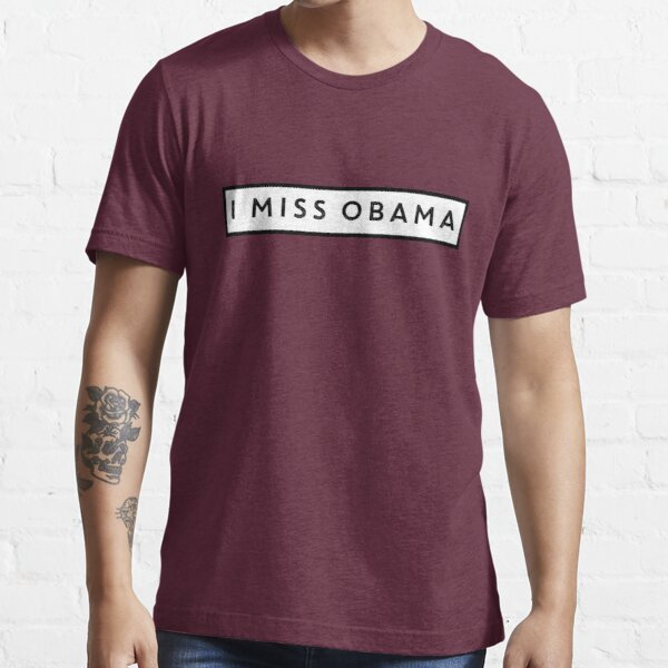 I Miss Obama Essential T-Shirt
