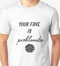 your fave is problematic Slim Fit T-Shirt