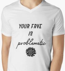 your fave is problematic Men's V-Neck T-Shirt