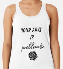 your fave is problematic Racerback Tank Top
