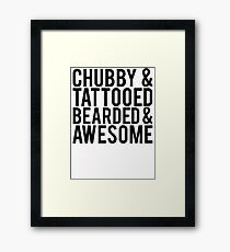 Chubby, Tattooed Bearded and Awesome Framed Print