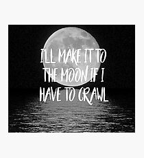 I'll make it to the moon if I have to crawl Photographic Print