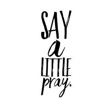 Say A Little Prayer by whattodowith
