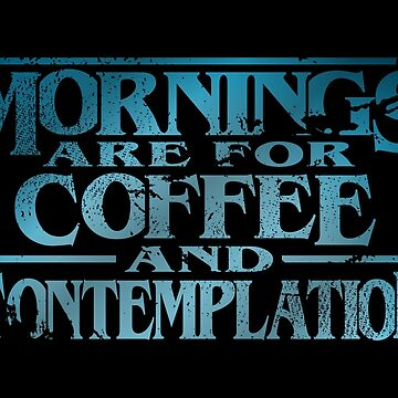 Mornings are for Coffee and Contemplation by tr1449