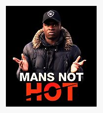 MANS NOT HOT Photographic Print