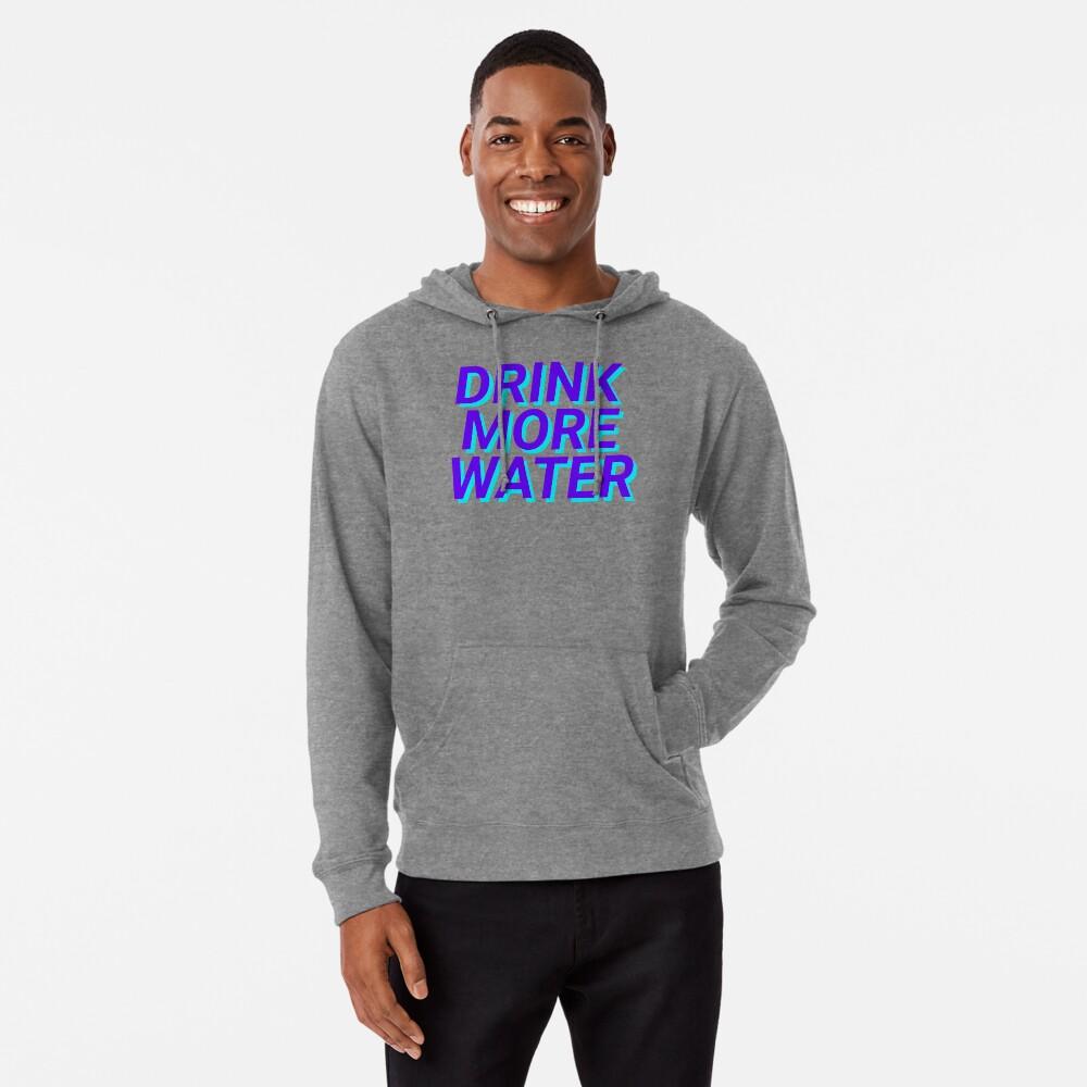 trinke mehr Wasser Leichter Hoodie