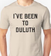 I've Been To Duluth T-Shirt T-Shirt