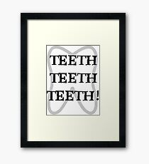 TEETH TEETH TEETH Framed Print