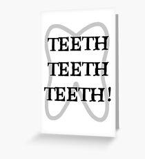 TEETH TEETH TEETH Greeting Card