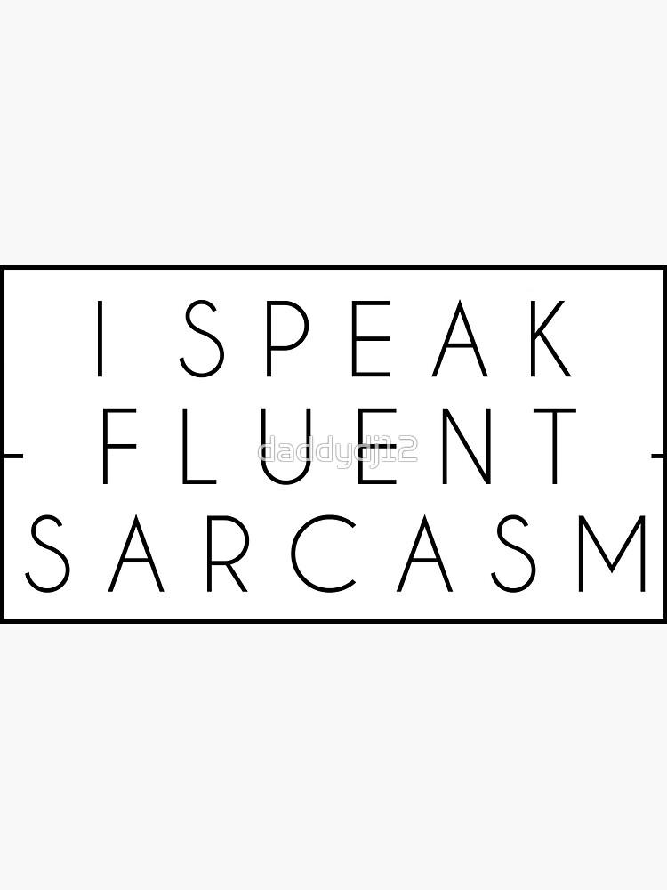 I speak fluent sarcasm by daddydj12