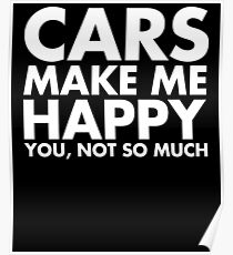 Cars Make Me Happy you, Not so Much Poster