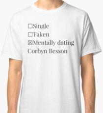 Mentally dating Corbyn Besson  Classic T-Shirt