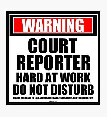 Warning Court Reporter Hard At Work Do Not Disturb Photographic Print