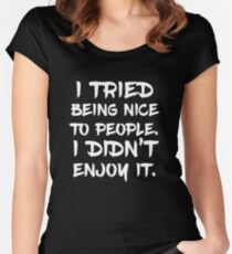 I Tried Being Nice To People Sarcastic T Shirt Gift Novelty Women's Fitted Scoop T-Shirt