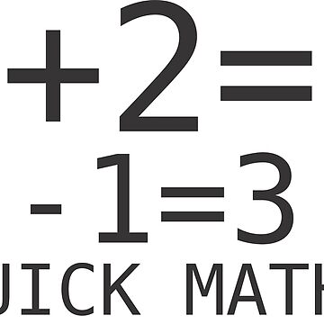 Quick Maths - two plus two is four minus one thats three by gijst