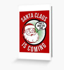 Santa Claus is Coming - That's What She Said Shirt - Funny Christmas Shirt Greeting Card