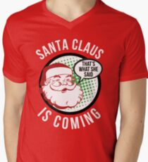 Santa Claus is Coming - That's What She Said Shirt - Funny Christmas Shirt Men's V-Neck T-Shirt