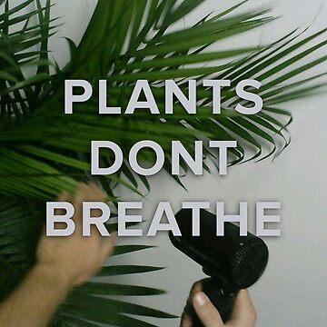 plants don't breathe by trshmcha