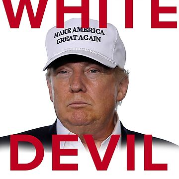 "TRUMP - ""White Devil"" by trshmcha"