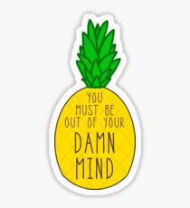Out of Your Damn Mind Sticker