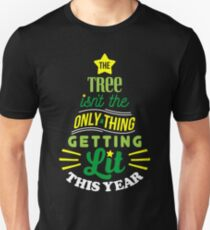 The Tree Isn't The Only Thing Getting Lit This Year T-Shirt