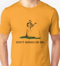 Don't Shred On Me T-Shirt