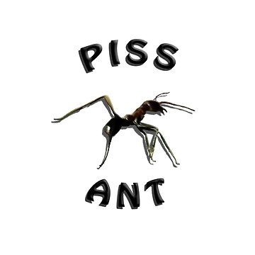 Piss Ant (Big-White) by crackers1967