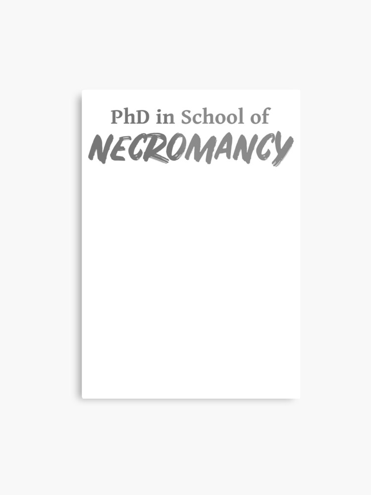 PhD in School of Necromancy DND 5e Pathfinder RPG Role Playing Tabletop RNG  | Metal Print
