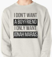 I Don't Want A Boyfriend, I Only Want Jonah Marais Pullover