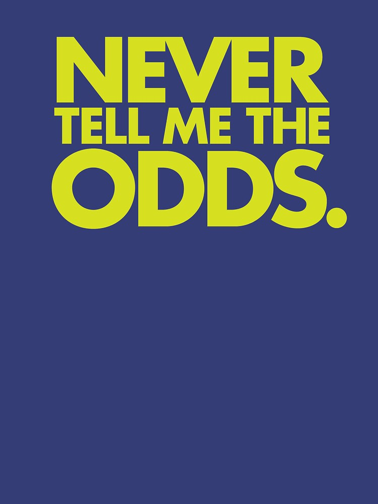 Never Tell Me The Odds - Sports Quote  by DOODL