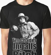 I'm Charles Ingalls B * tch Graphic T-Shirt