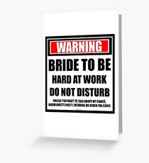 Warning Bride To Be Hard At Work Do Not Disturb Greeting Card