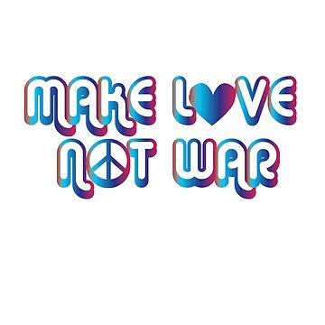 Make Love Not War by OGjimbo