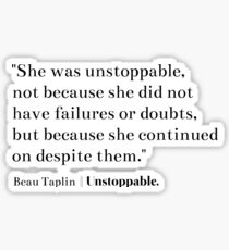 She was unstoppable - Beau Taplin Sticker