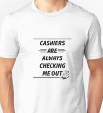 Cashiers are always checking me out T-Shirt