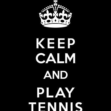 Keep Calm and Play Tennis by marmota