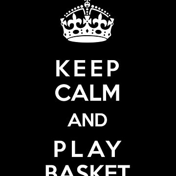 Keep Calm and play basket by marmota