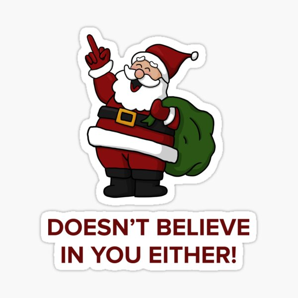 Santa Doesn't Believe in You Either Sticker