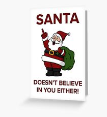 Santa Doesn't Believe in You Either Greeting Card