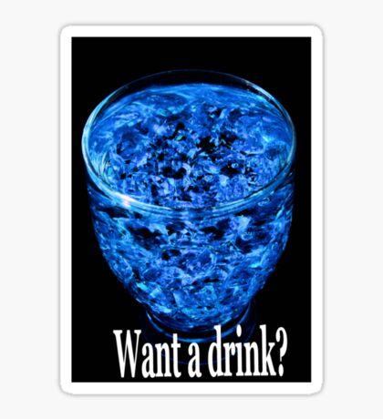 Want a drink? Sticker