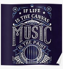 If Life Is The Canvas Music Is The Paint Poster