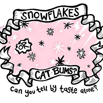 Cat Bums or Snowflakes? by lauriepink