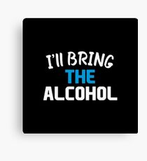 I'll Bring the Alcohol Canvas Print