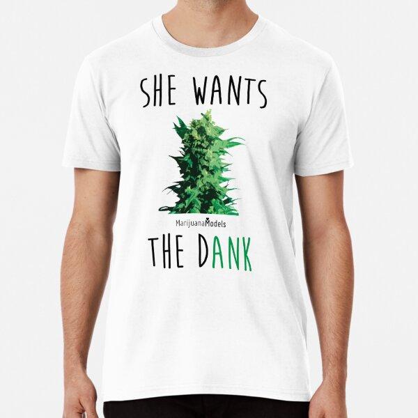 SHE WANTS THE Dank Premium T-Shirt