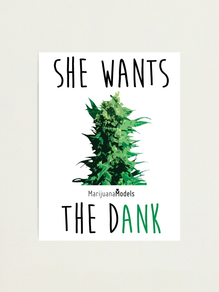 Alternate view of SHE WANTS THE Dank Photographic Print