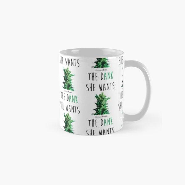 SHE WANTS THE Dank Classic Mug