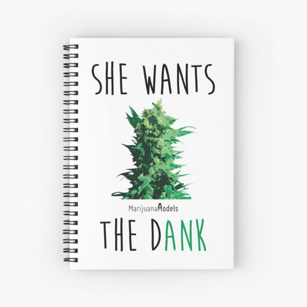 SHE WANTS THE Dank Spiral Notebook